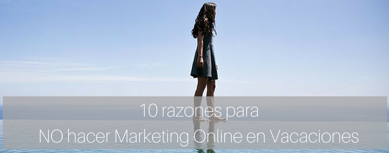 10 razones para NO hacer Marketing Online en Vacaciones