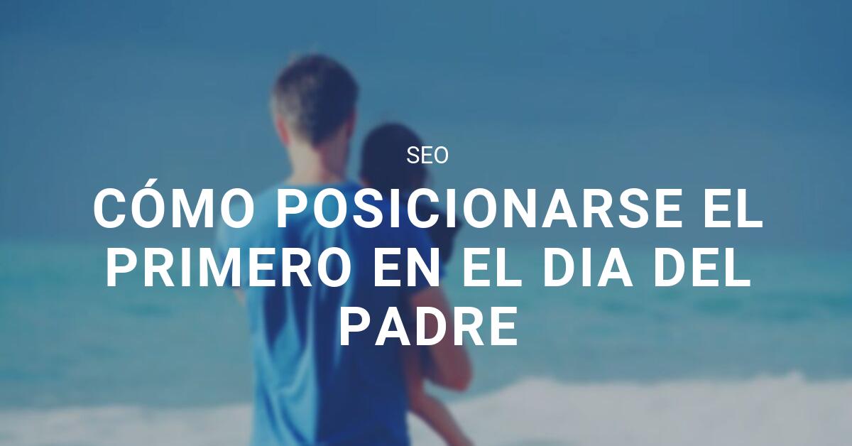 SEO Dia del padre blog eStudio34