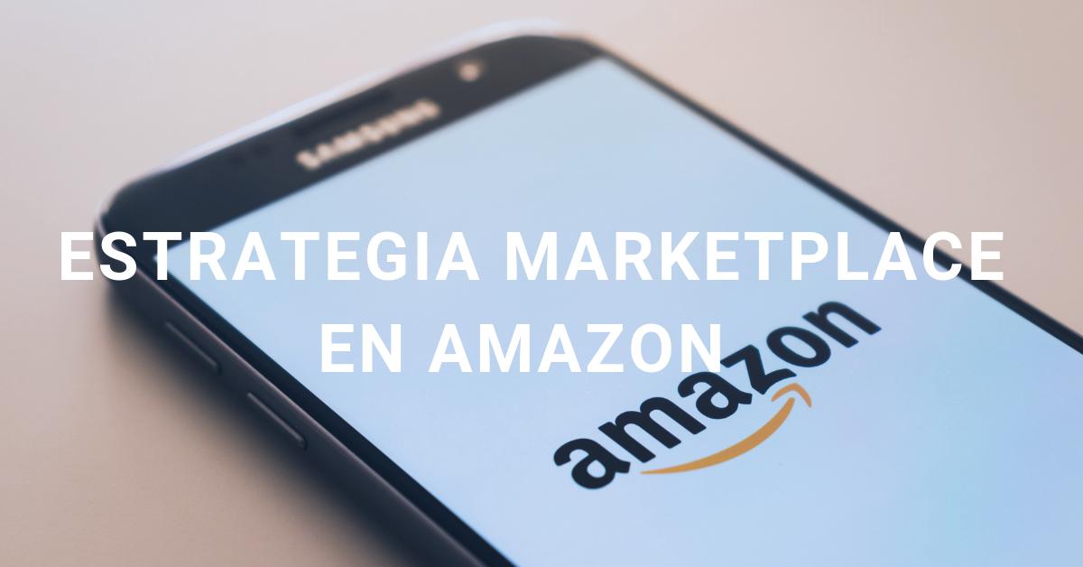 Estrategia Marketplace en Amazon: desde la optimización hasta el crecimiento internacional