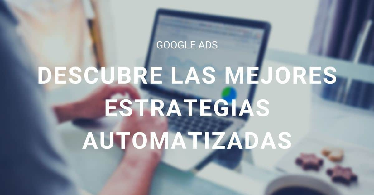 estrategias automatizadas de google ads: concordancias amplias y pujas automaticas