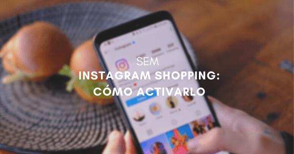 Instagram Shopping: ¿cómo activarlo para tu empresa y empezar a vender en Instagram?