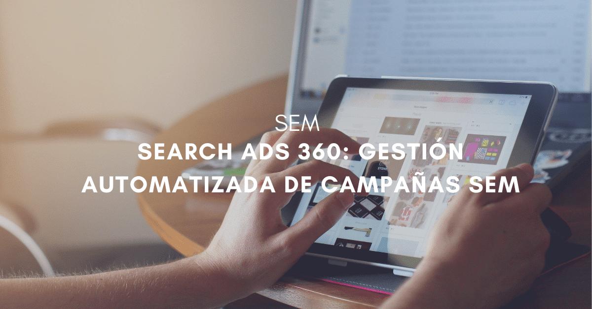 Search Ads 360 gestión automatizada de campañas SEM