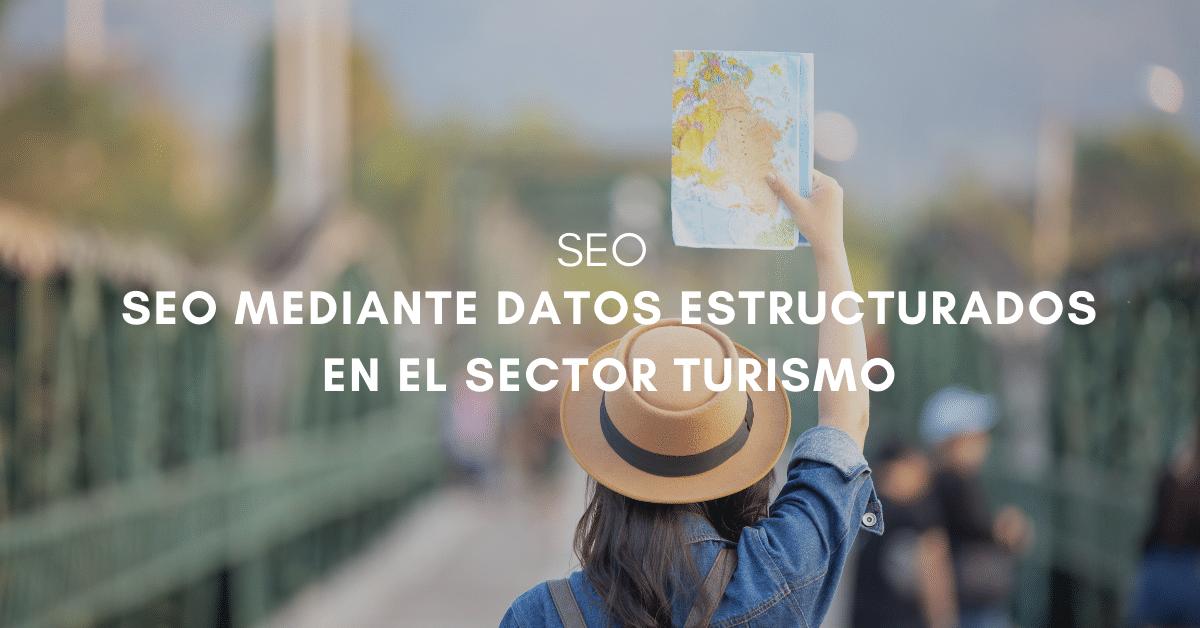 Cómo potenciar el SEO en el sector del turismo mediante datos estructurados