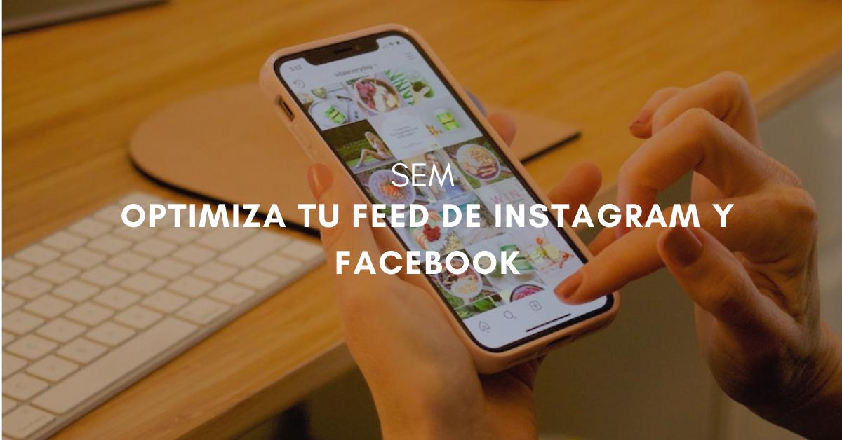 Cómo optimizar tu feed para Facebook e Instagram